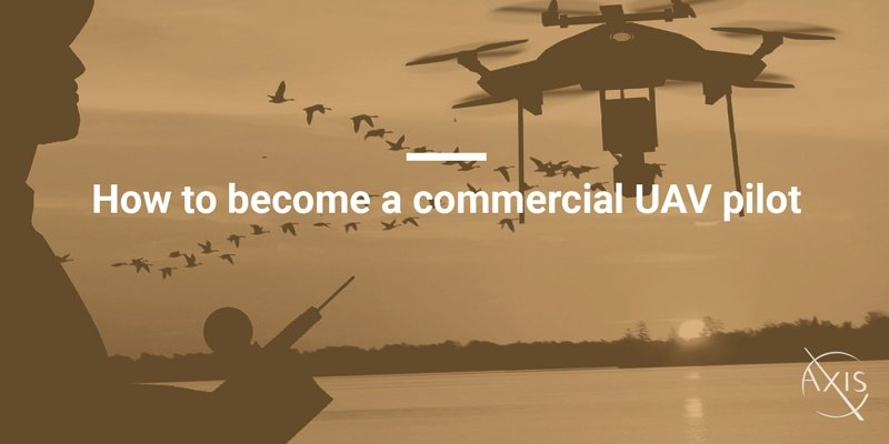 Axis_Blog_How-to-become-a-commercial-UAV-pilot